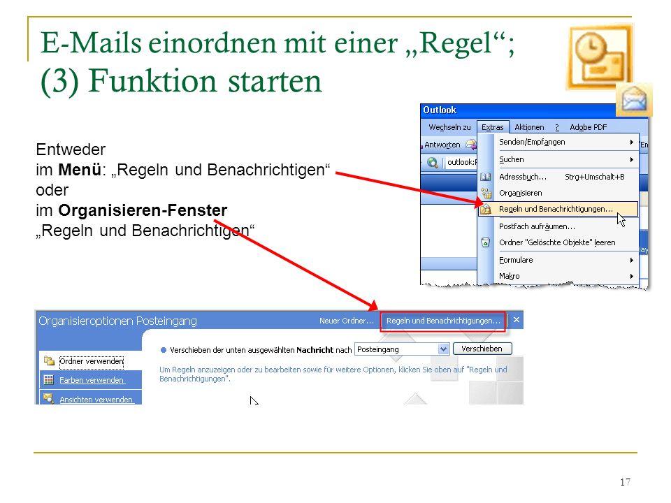17 E-Mails einordnen mit einer Regel; (3) Funktion starten Entweder im Menü: Regeln und Benachrichtigen oder im Organisieren-Fenster Regeln und Benach