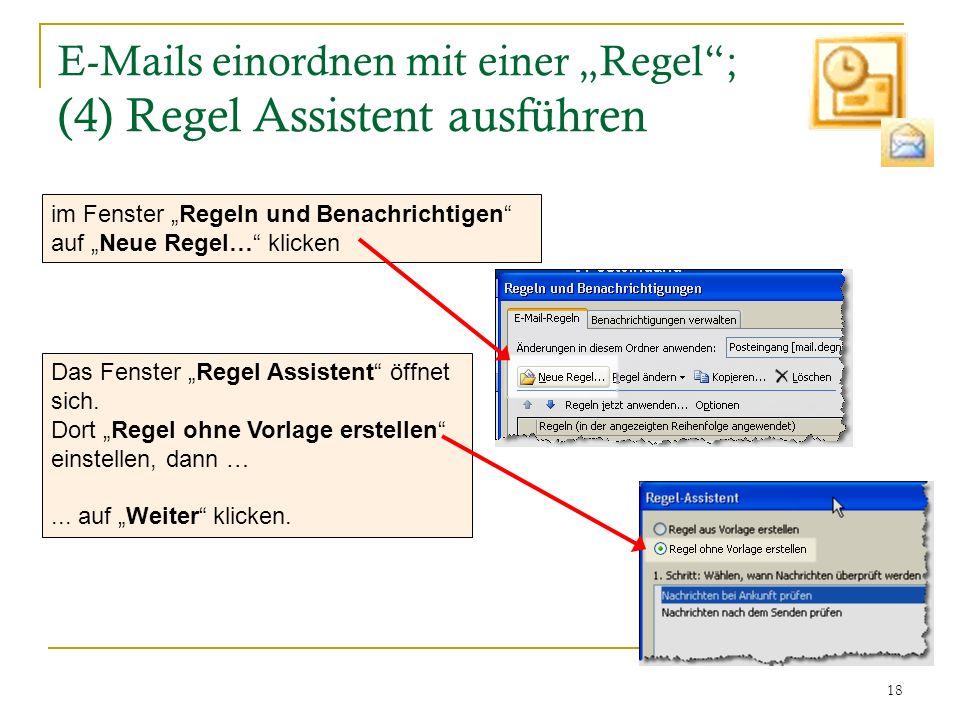 18 E-Mails einordnen mit einer Regel; (4) Regel Assistent ausführen im Fenster Regeln und Benachrichtigen auf Neue Regel… klicken Das Fenster Regel As
