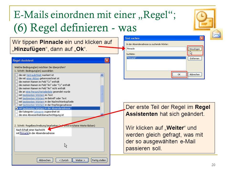 20 E-Mails einordnen mit einer Regel; (6) Regel definieren - was Wir tippen Pinnacle ein und klicken aufHinzufügen, dann auf Ok. Der erste Teil der Re