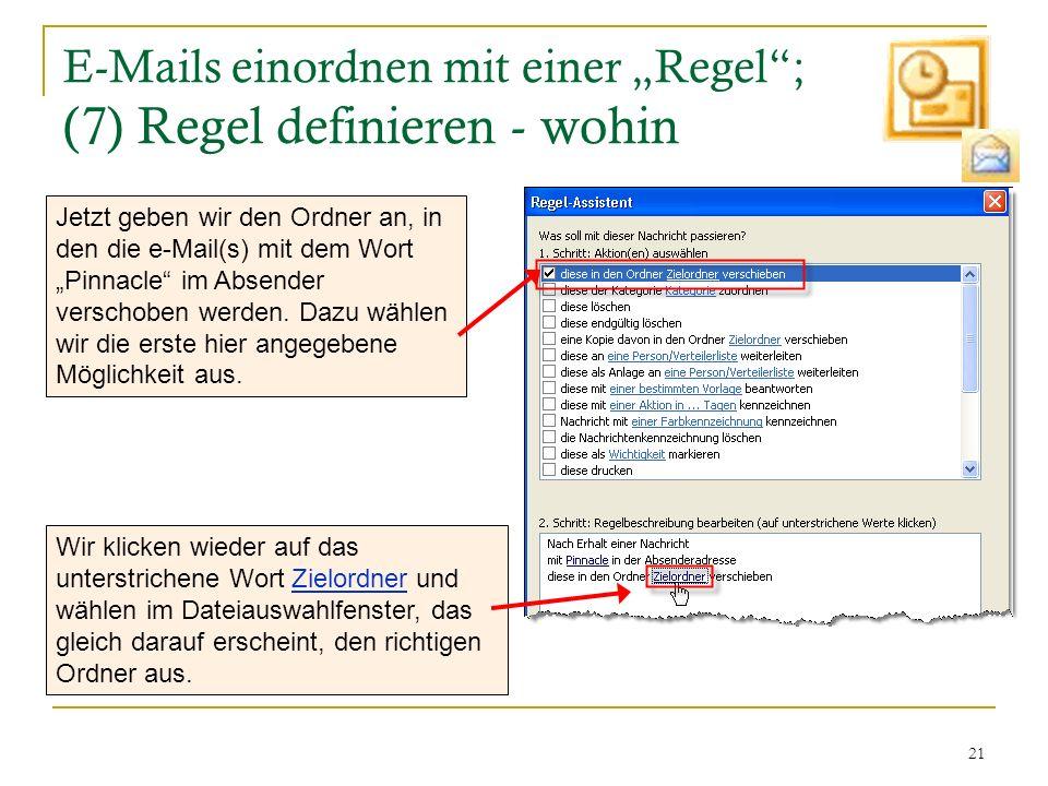 21 E-Mails einordnen mit einer Regel; (7) Regel definieren - wohin Jetzt geben wir den Ordner an, in den die e-Mail(s) mit dem Wort Pinnacle im Absend