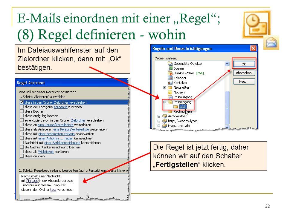 22 E-Mails einordnen mit einer Regel; (8) Regel definieren - wohin Im Dateiauswahlfenster auf den Zielordner klicken, dann mit Ok bestätigen. Die Rege