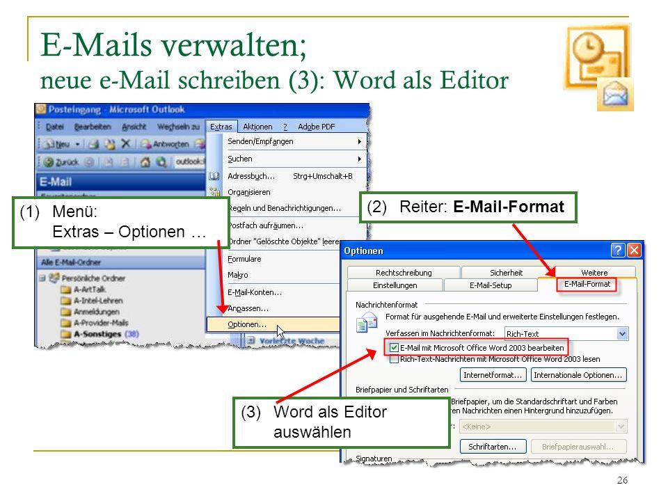 26 E-Mails verwalten; neue e-Mail schreiben (3): Word als Editor (1)Menü: Extras – Optionen … (2)Reiter: E-Mail-Format (3)Word als Editor auswählen