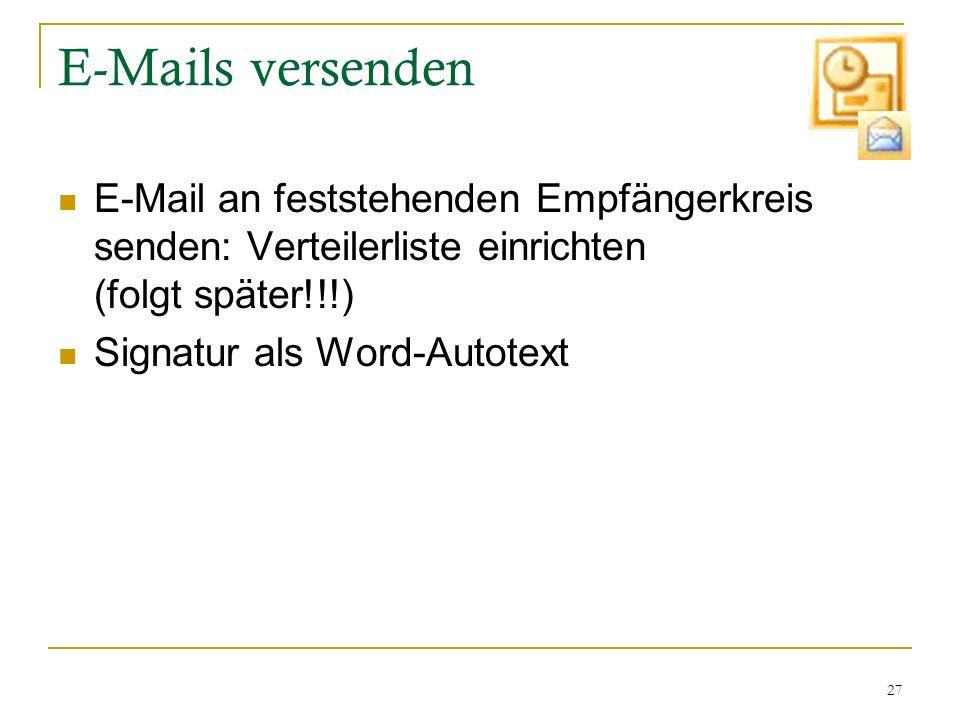 27 E-Mails versenden E-Mail an feststehenden Empfängerkreis senden: Verteilerliste einrichten (folgt später!!!) Signatur als Word-Autotext