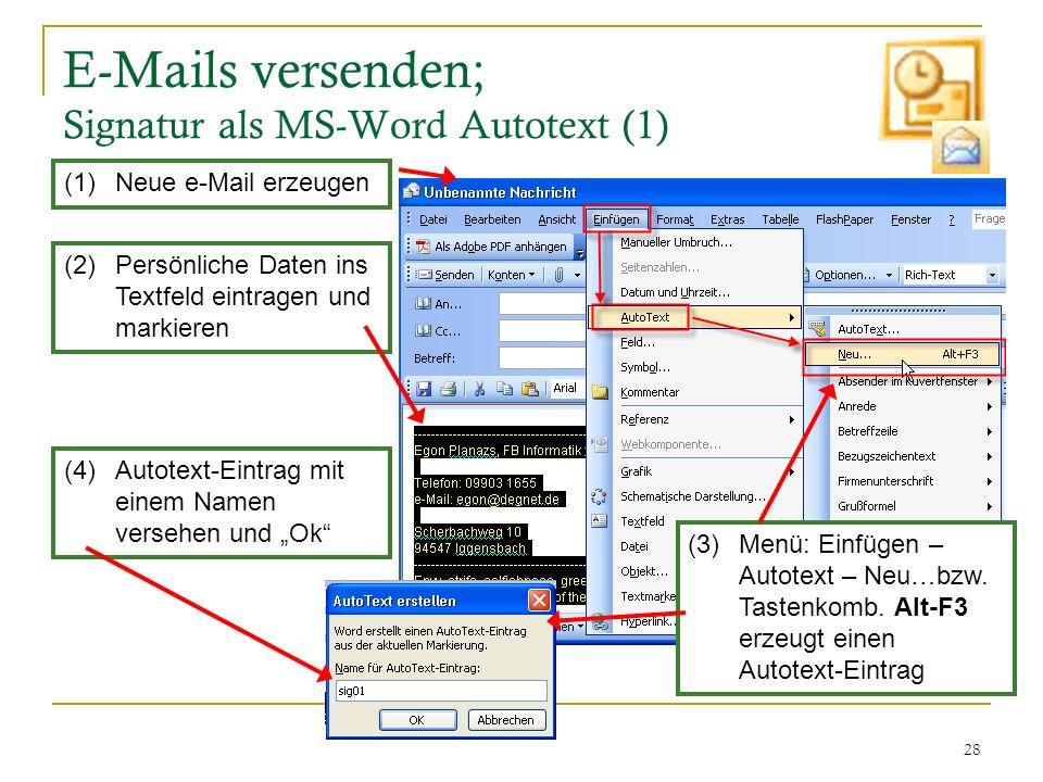 28 E-Mails versenden; Signatur als MS-Word Autotext (1) (1)Neue e-Mail erzeugen (2)Persönliche Daten ins Textfeld eintragen und markieren (4)Autotext-