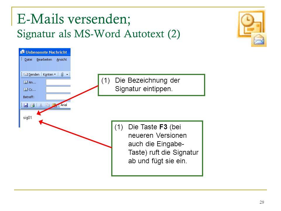 29 E-Mails versenden; Signatur als MS-Word Autotext (2) (1)Die Taste F3 (bei neueren Versionen auch die Eingabe- Taste) ruft die Signatur ab und fügt