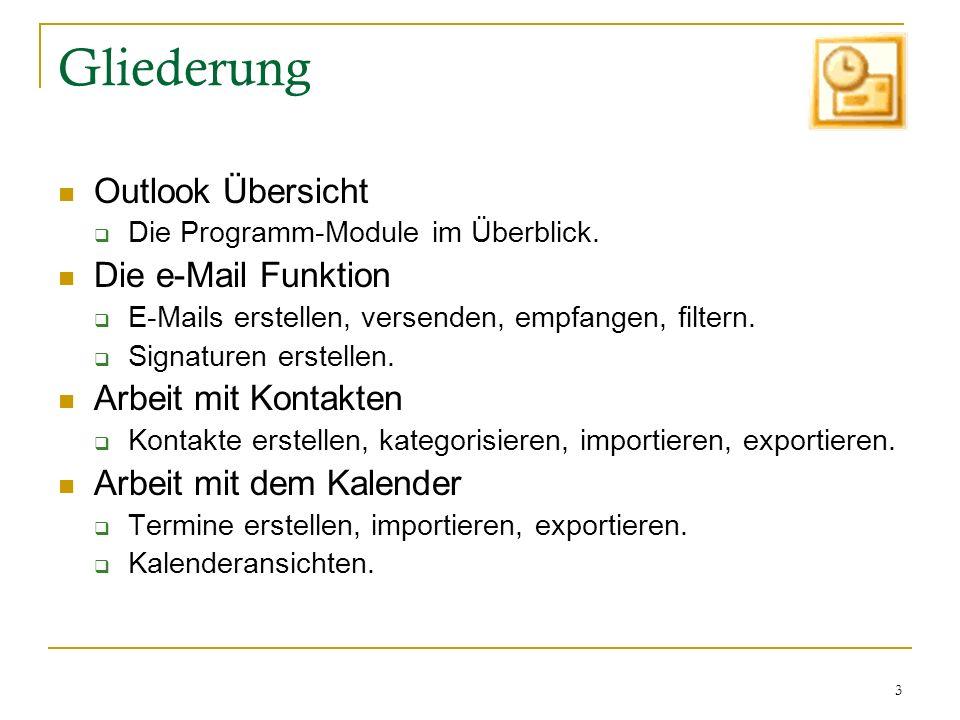 3 Gliederung Outlook Übersicht Die Programm-Module im Überblick. Die e-Mail Funktion E-Mails erstellen, versenden, empfangen, filtern. Signaturen erst
