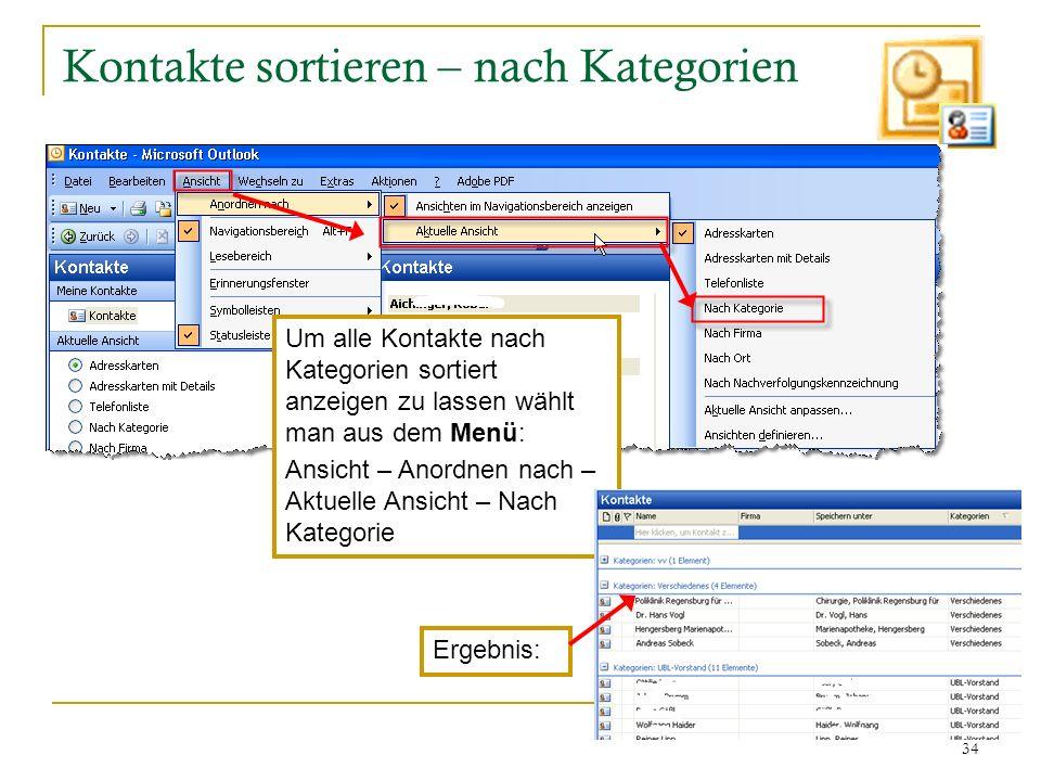 34 Kontakte sortieren – nach Kategorien Um alle Kontakte nach Kategorien sortiert anzeigen zu lassen wählt man aus dem Menü: Ansicht – Anordnen nach –