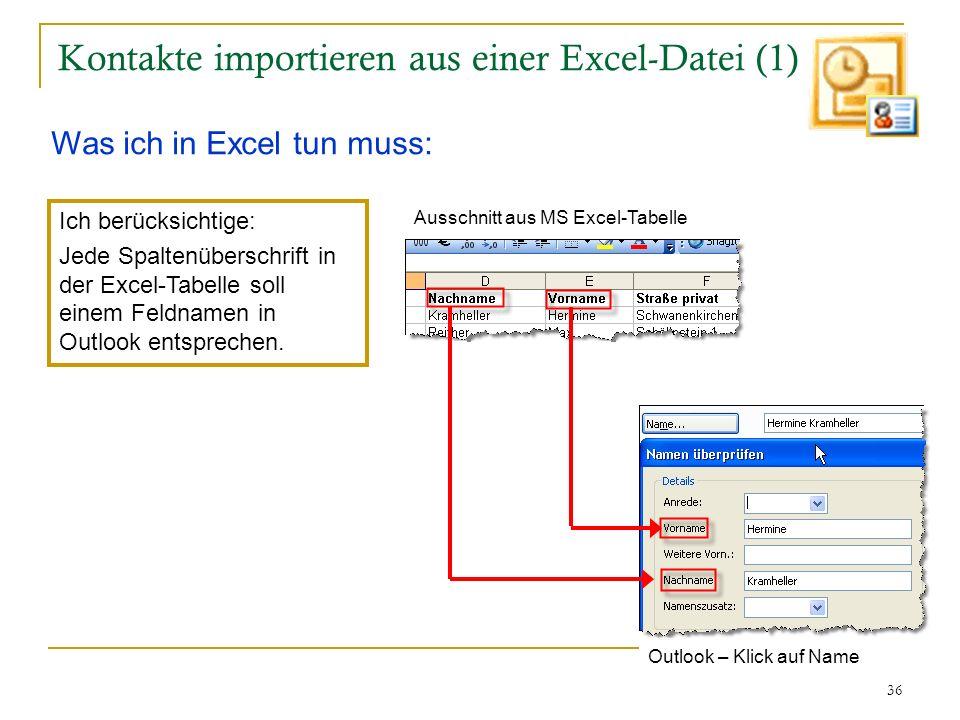 36 Kontakte importieren aus einer Excel-Datei (1) Ich berücksichtige: Jede Spaltenüberschrift in der Excel-Tabelle soll einem Feldnamen in Outlook ent