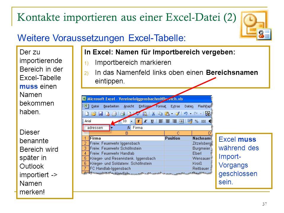 37 Kontakte importieren aus einer Excel-Datei (2) Weitere Voraussetzungen Excel-Tabelle: Der zu importierende Bereich in der Excel-Tabelle muss einen