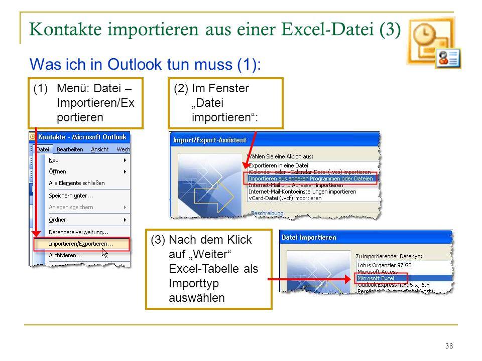 38 Kontakte importieren aus einer Excel-Datei (3) Was ich in Outlook tun muss (1): (1)Menü: Datei – Importieren/Ex portieren (3)Nach dem Klick auf Wei
