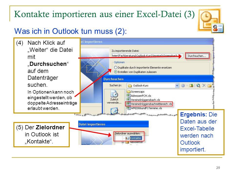 39 Kontakte importieren aus einer Excel-Datei (3) Was ich in Outlook tun muss (2): (4)Nach Klick auf Weiter die Datei mitDurchsuchen auf dem Datenträg