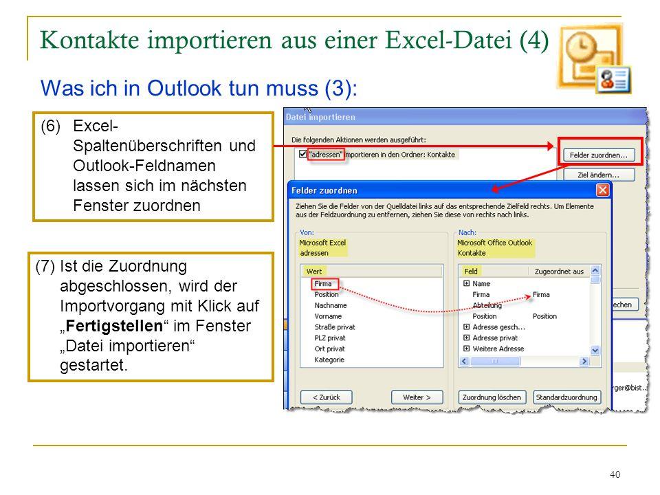 40 Kontakte importieren aus einer Excel-Datei (4) Was ich in Outlook tun muss (3): (6)Excel- Spaltenüberschriften und Outlook-Feldnamen lassen sich im