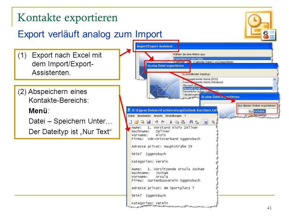41 Kontakte exportieren Export verläuft analog zum Import (1)Export nach Excel mit dem Import/Export- Assistenten. (2) Abspeichern eines Kontakte-Bere