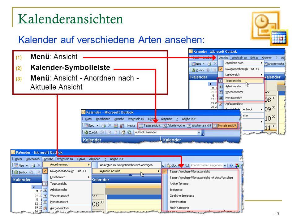 43 Kalenderansichten Kalender auf verschiedene Arten ansehen: (1) Menü: Ansicht (2) Kalender-Symbolleiste (3) Menü: Ansicht - Anordnen nach - Aktuelle