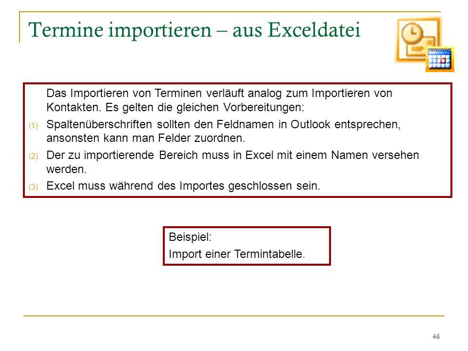 46 Termine importieren – aus Exceldatei Das Importieren von Terminen verläuft analog zum Importieren von Kontakten. Es gelten die gleichen Vorbereitun
