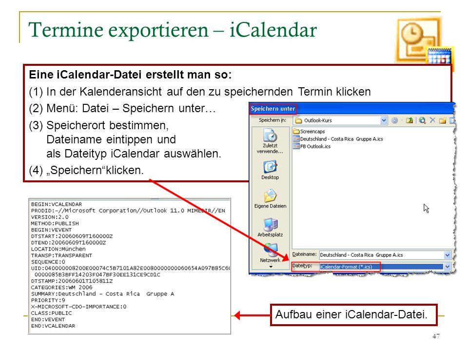 47 Termine exportieren – iCalendar Eine iCalendar-Datei erstellt man so: (1)In der Kalenderansicht auf den zu speichernden Termin klicken (2)Menü: Dat