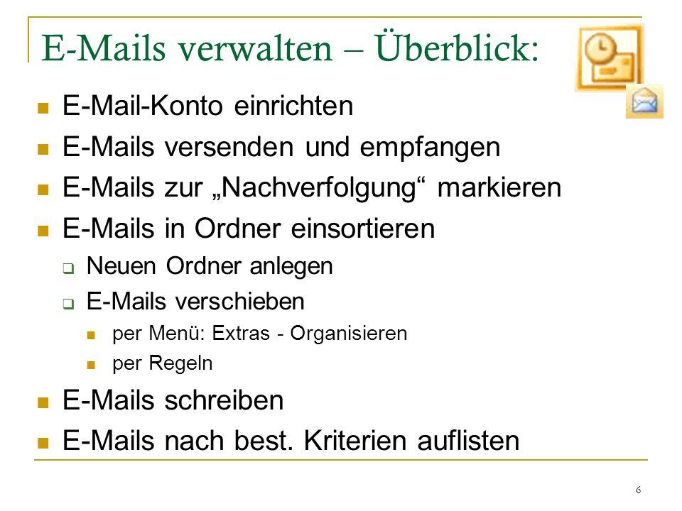 6 E-Mails verwalten – Überblick: E-Mail-Konto einrichten E-Mails versenden und empfangen E-Mails zur Nachverfolgung markieren E-Mails in Ordner einsor