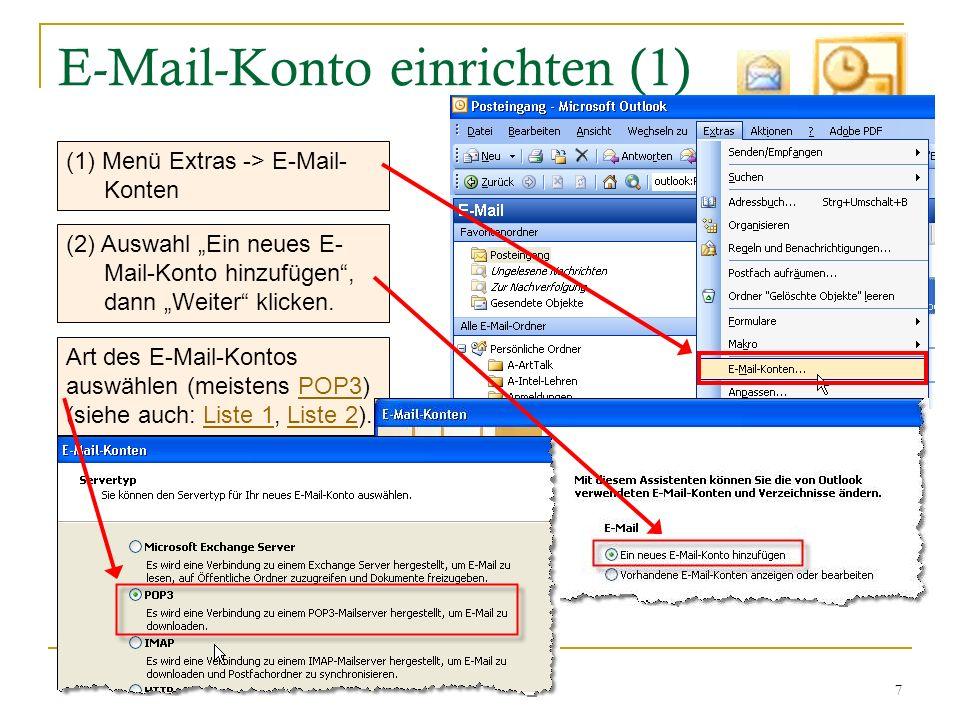 7 E-Mail-Konto einrichten (1) (1) Menü Extras -> E-Mail- Konten (2) Auswahl Ein neues E- Mail-Konto hinzufügen, dann Weiter klicken. Art des E-Mail-Ko