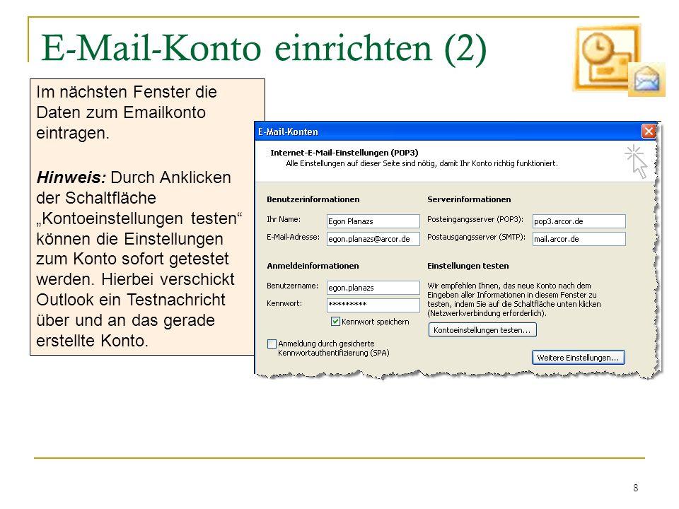 8 Im nächsten Fenster die Daten zum Emailkonto eintragen. Hinweis: Durch Anklicken der Schaltfläche Kontoeinstellungen testen können die Einstellungen