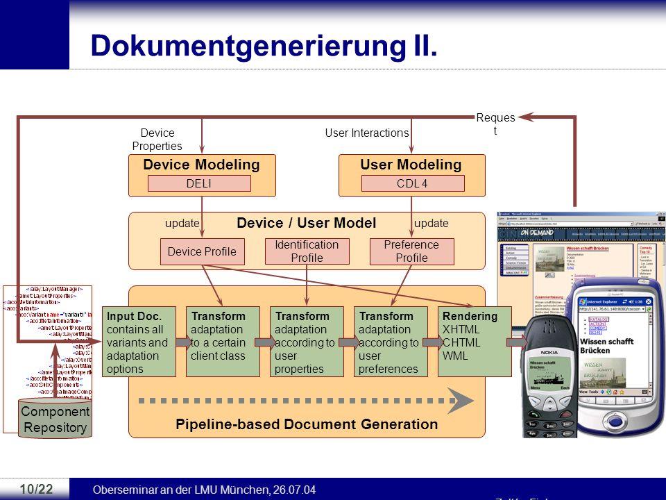 Oberseminar an der LMU München, 26.07.04 Zoltán Fiala 9/22 Dokumentgenerierung I. Pipeline-based Document Generation Input Doc. contains all variants