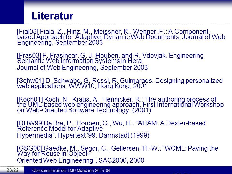 Oberseminar an der LMU München, 26.07.04 Zoltán Fiala 22/22 Zusammenfassung und Ausblick Zusammenfassung –Komponentenbasiertes Dokumentenformat für ad
