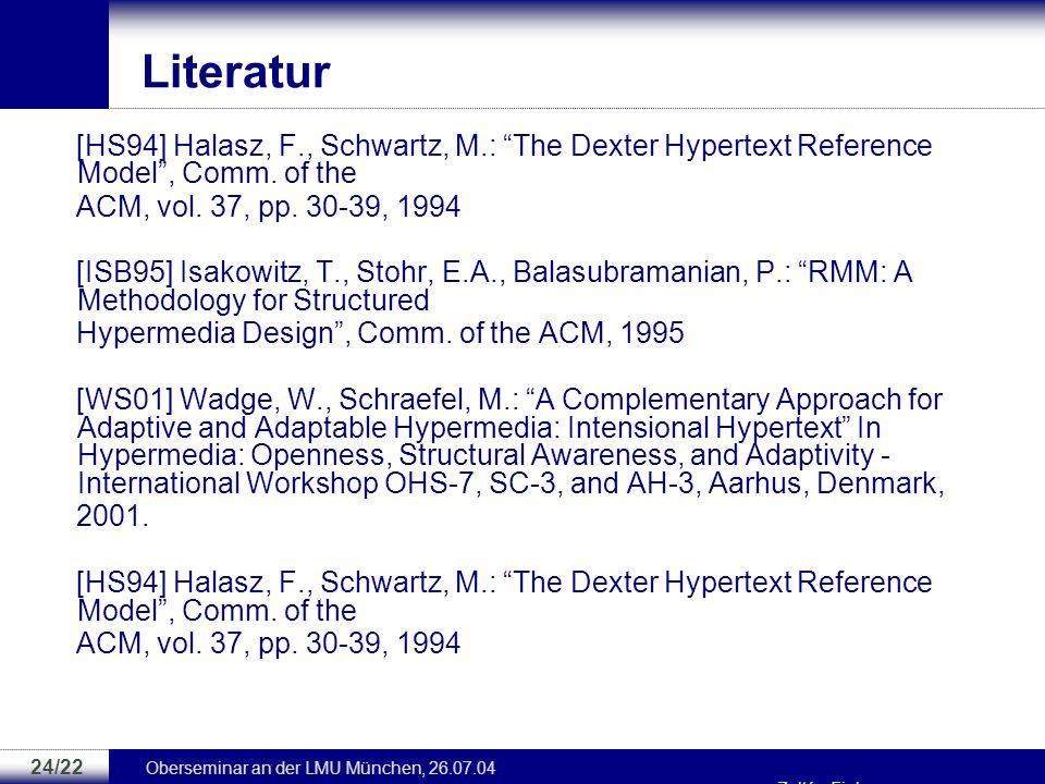 Oberseminar an der LMU München, 26.07.04 Zoltán Fiala 23/22 Literatur [Fial03] Fiala, Z., Hinz, M., Meissner, K., Wehner, F.: A Component- based Appro