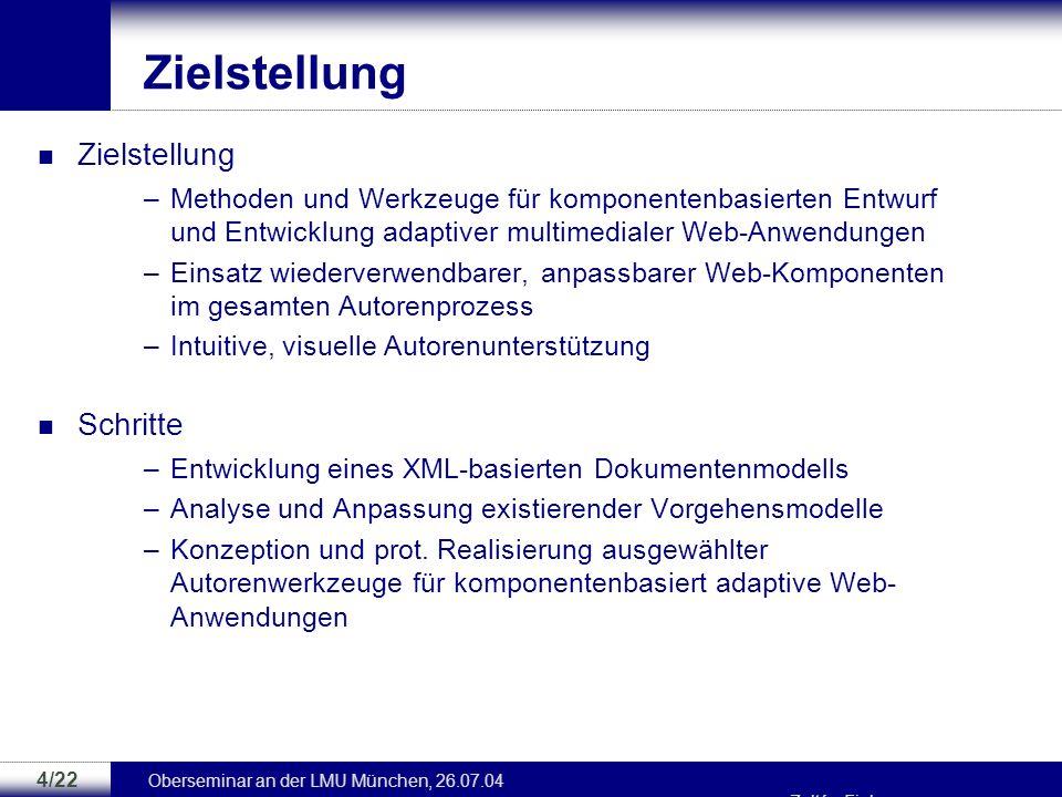 Oberseminar an der LMU München, 26.07.04 Zoltán Fiala 3/22 Existierende Arbeiten Dokumentformate –HTML, cHTML, WML, IML [WS01] –bieten nur unzureichen