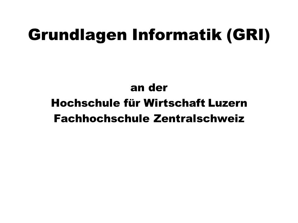GRI: Daten - ein Beispiel Grundlagen Informatik an der HSW Luzern Präsentation: P. Fischer, Dozent