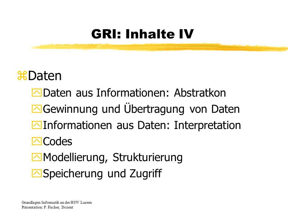 GRI: Inhalte IV zDaten yDaten aus Informationen: Abstratkon yGewinnung und Übertragung von Daten yInformationen aus Daten: Interpretation yCodes yMode