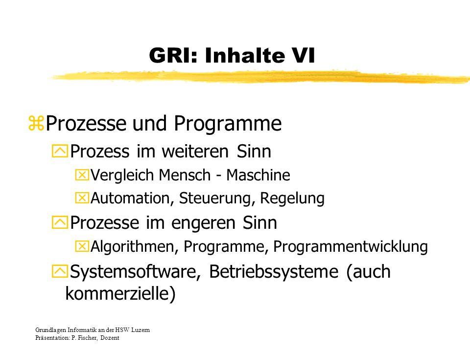 GRI: Inhalte VI zProzesse und Programme yProzess im weiteren Sinn xVergleich Mensch - Maschine xAutomation, Steuerung, Regelung yProzesse im engeren S