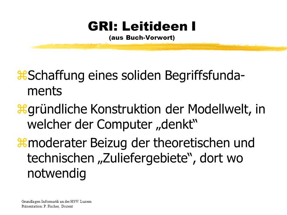 GRI: Leitideen I (aus Buch-Vorwort) zSchaffung eines soliden Begriffsfunda- ments zgründliche Konstruktion der Modellwelt, in welcher der Computer den