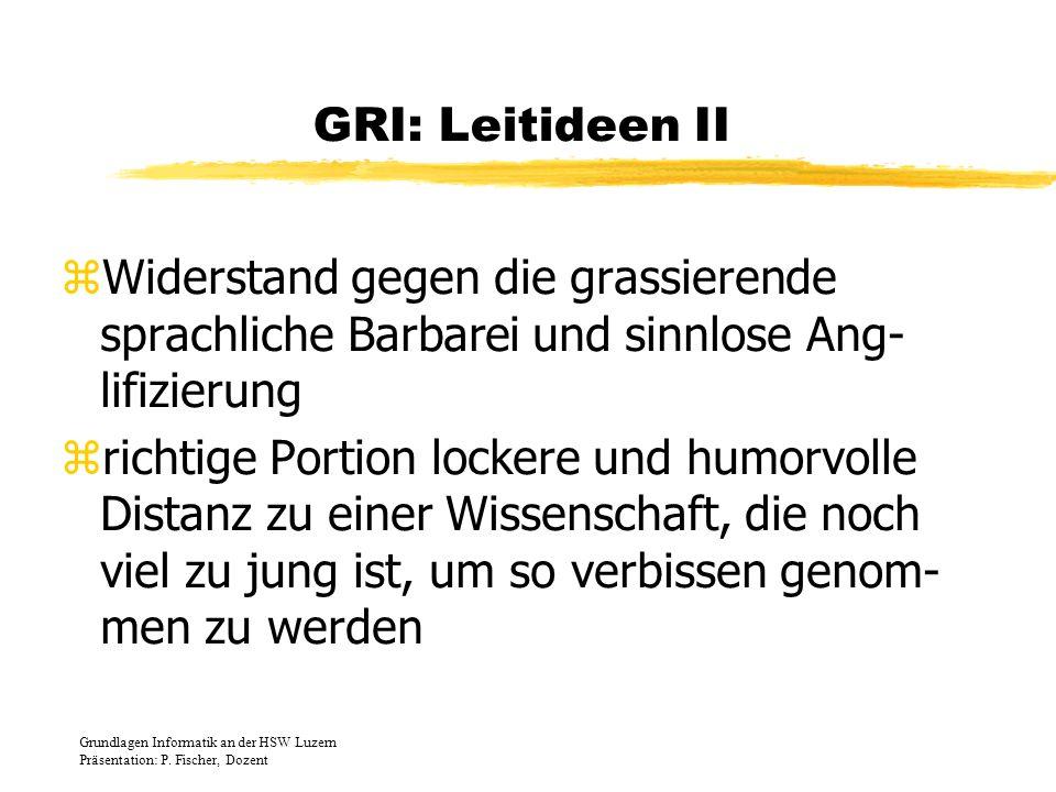GRI: Leitideen II zWiderstand gegen die grassierende sprachliche Barbarei und sinnlose Ang- lifizierung zrichtige Portion lockere und humorvolle Dista