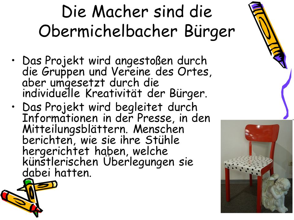Die Macher sind die Obermichelbacher Bürger Das Projekt wird angestoßen durch die Gruppen und Vereine des Ortes, aber umgesetzt durch die individuelle