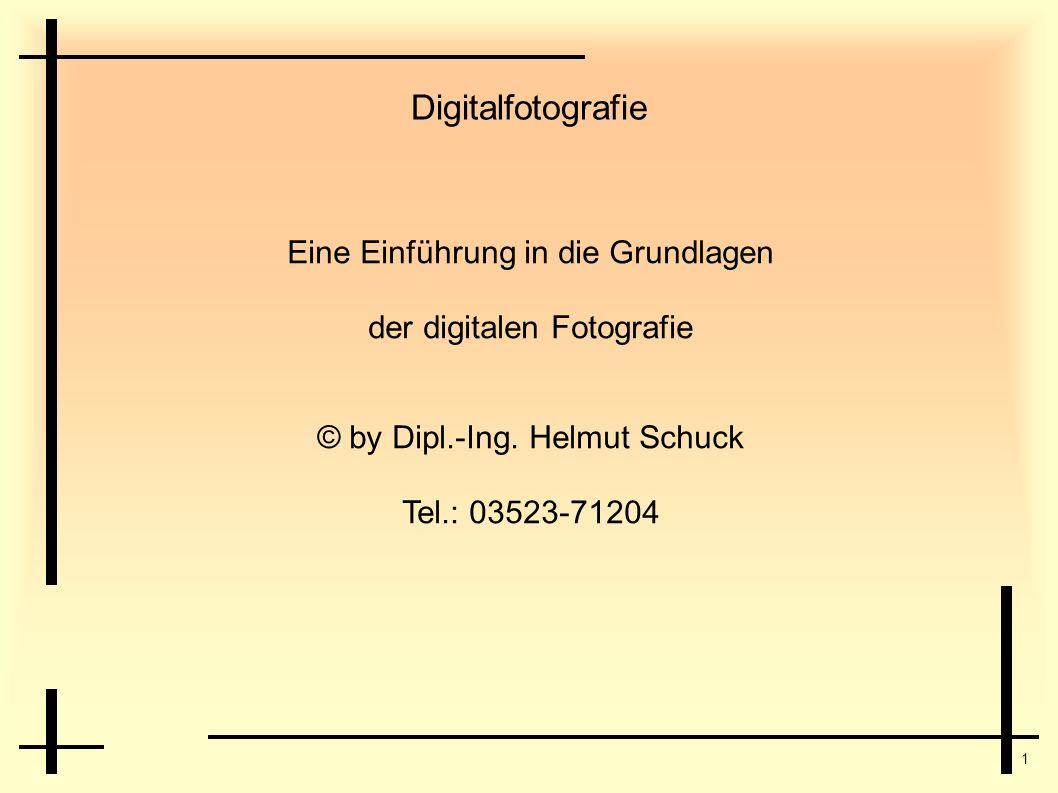 1 Digitalfotografie Eine Einführung in die Grundlagen der digitalen Fotografie © by Dipl.-Ing. Helmut Schuck Tel.: 03523-71204