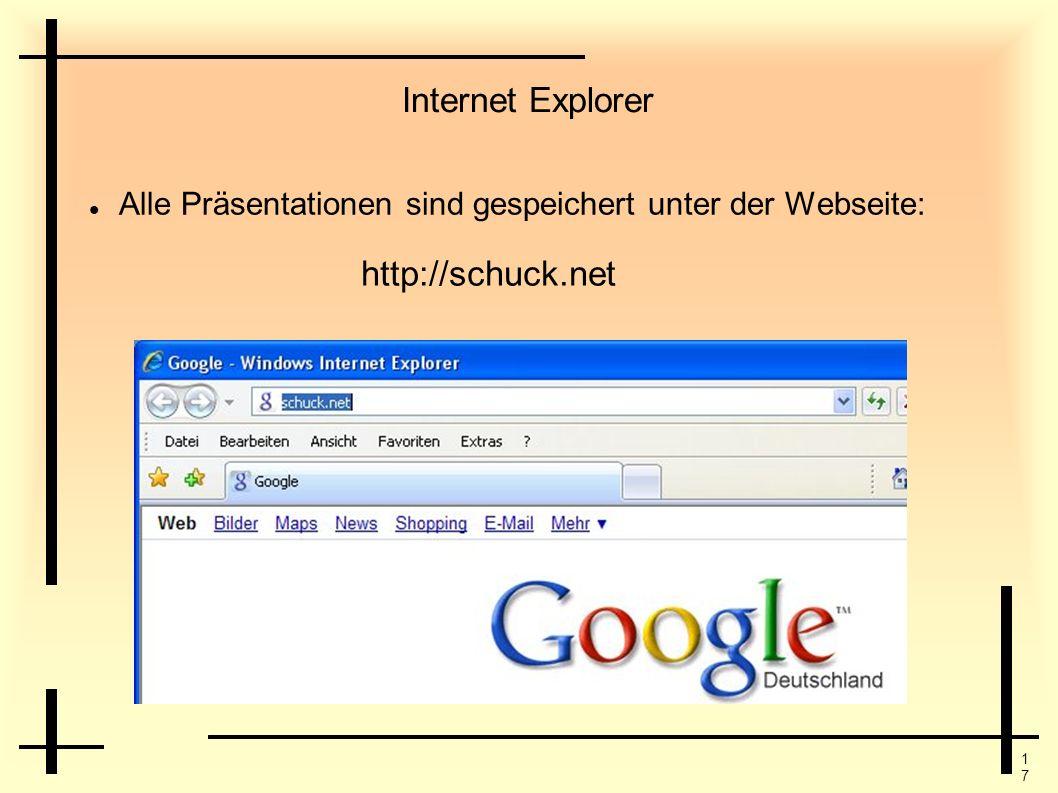 1717 Internet Explorer Alle Präsentationen sind gespeichert unter der Webseite: http://schuck.net