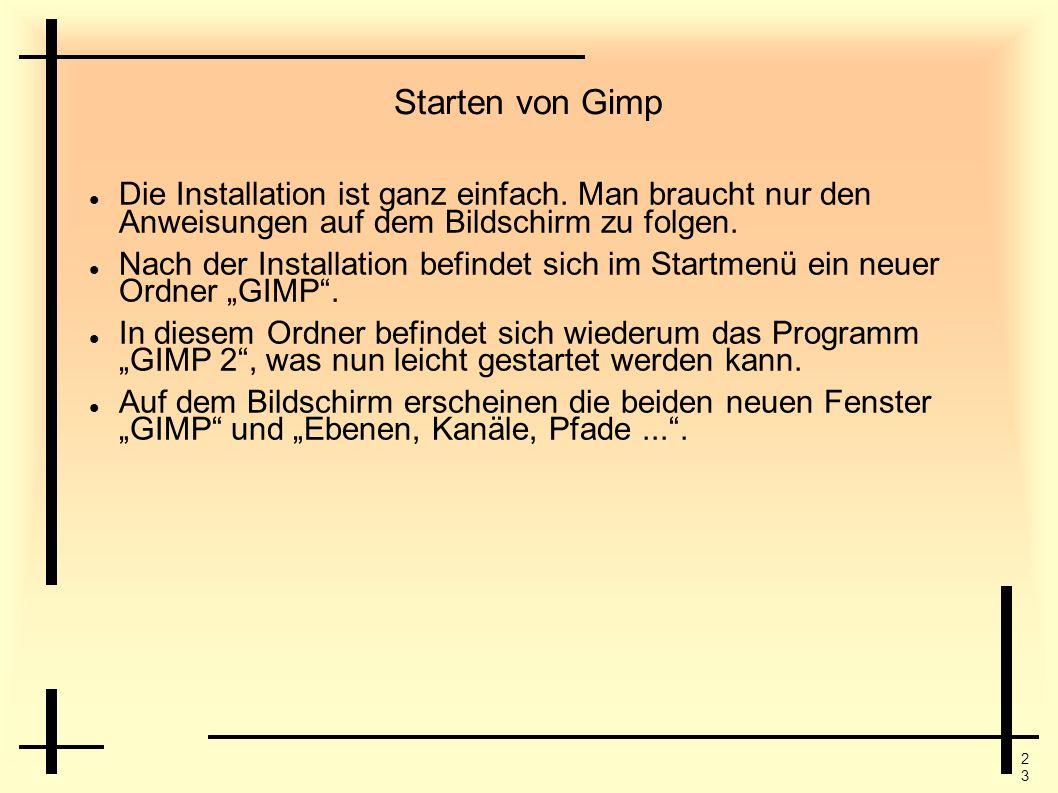 2323 Starten von Gimp Die Installation ist ganz einfach. Man braucht nur den Anweisungen auf dem Bildschirm zu folgen. Nach der Installation befindet