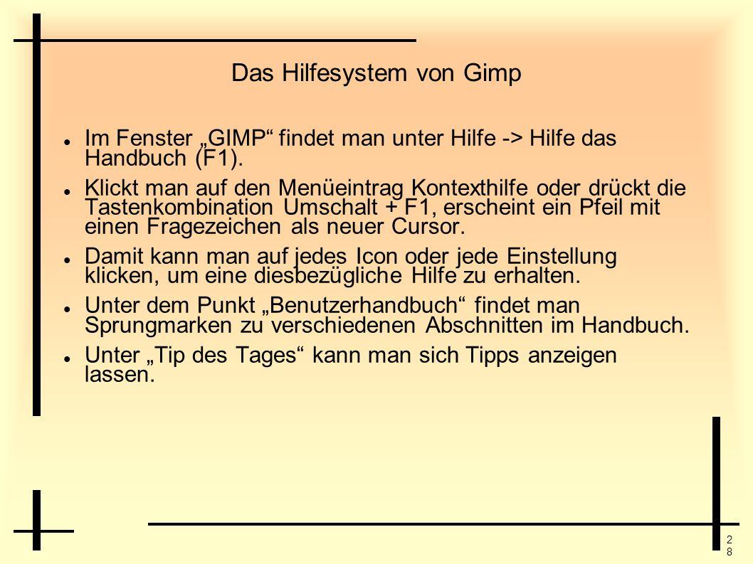 2828 Das Hilfesystem von Gimp Im Fenster GIMP findet man unter Hilfe -> Hilfe das Handbuch (F1). Klickt man auf den Menüeintrag Kontexthilfe oder drüc