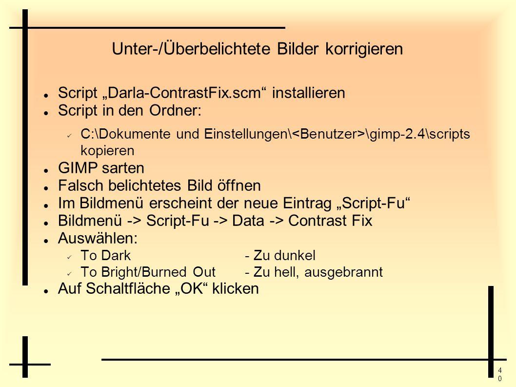 4040 Unter-/Überbelichtete Bilder korrigieren Script Darla-ContrastFix.scm installieren Script in den Ordner: C:\Dokumente und Einstellungen\ \gimp-2.