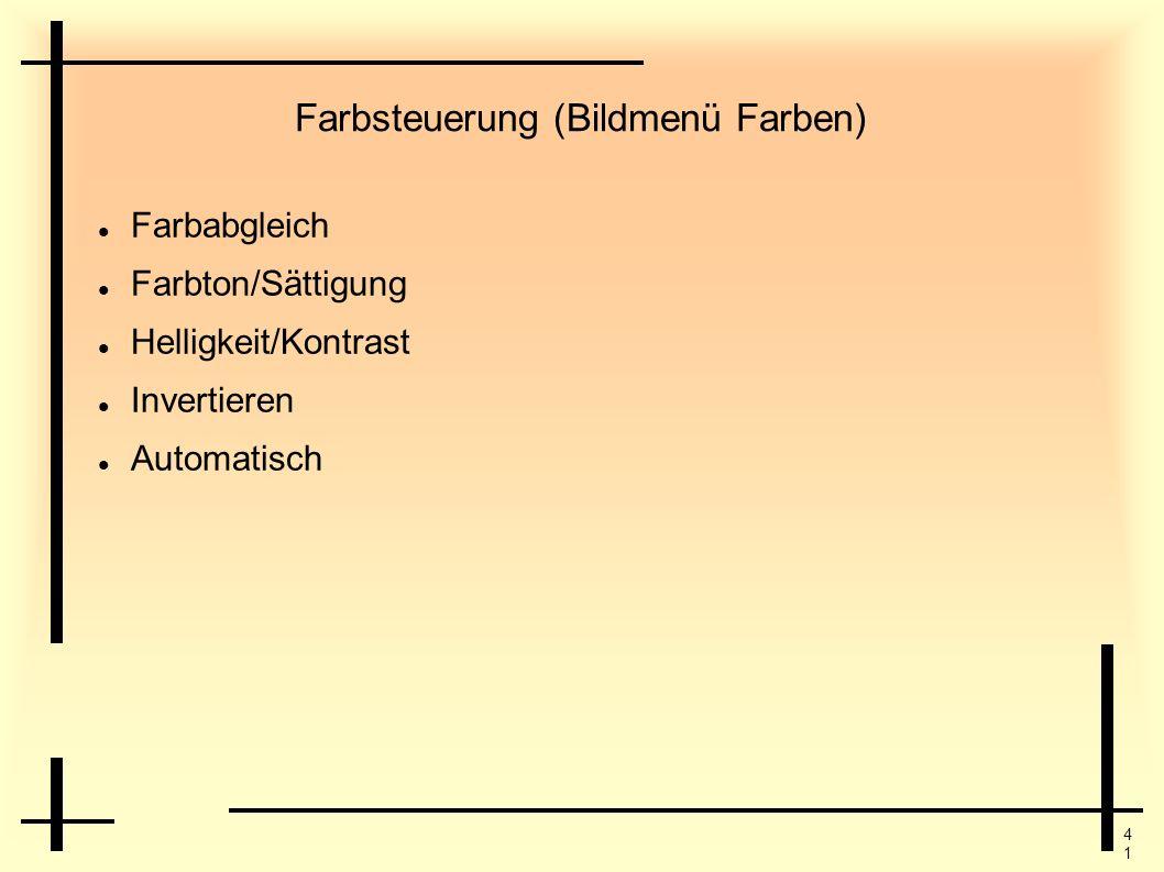 4141 Farbsteuerung (Bildmenü Farben) Farbabgleich Farbton/Sättigung Helligkeit/Kontrast Invertieren Automatisch