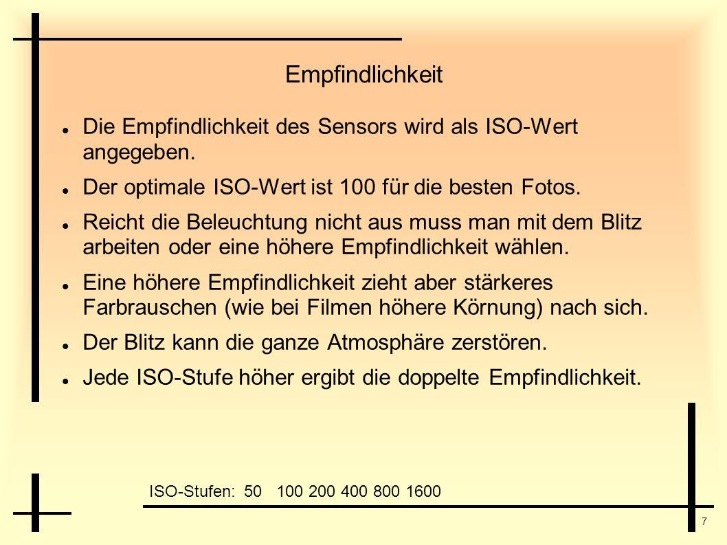7 Empfindlichkeit Die Empfindlichkeit des Sensors wird als ISO-Wert angegeben. Der optimale ISO-Wert ist 100 für die besten Fotos. Reicht die Beleucht