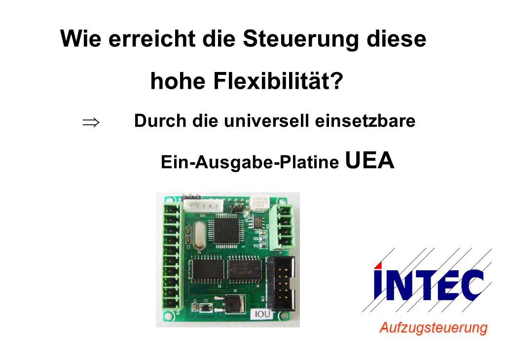 Aufzugsteuerung Wie erreicht die Steuerung diese hohe Flexibilität? Durch die universell einsetzbare Ein-Ausgabe-Platine UEA