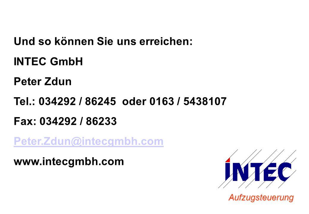 Aufzugsteuerung Und so können Sie uns erreichen: INTEC GmbH Peter Zdun Tel.: 034292 / 86245 oder 0163 / 5438107 Fax: 034292 / 86233 Peter.Zdun@intecgm