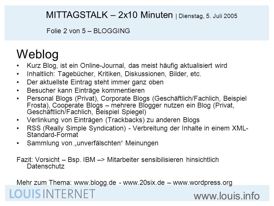 MITTAGSTALK – 2x10 Minuten   Dienstag, 5. Juli 2005 www.louis.info Weblog Kurz Blog, ist ein Online-Journal, das meist häufig aktualisiert wird Inhalt