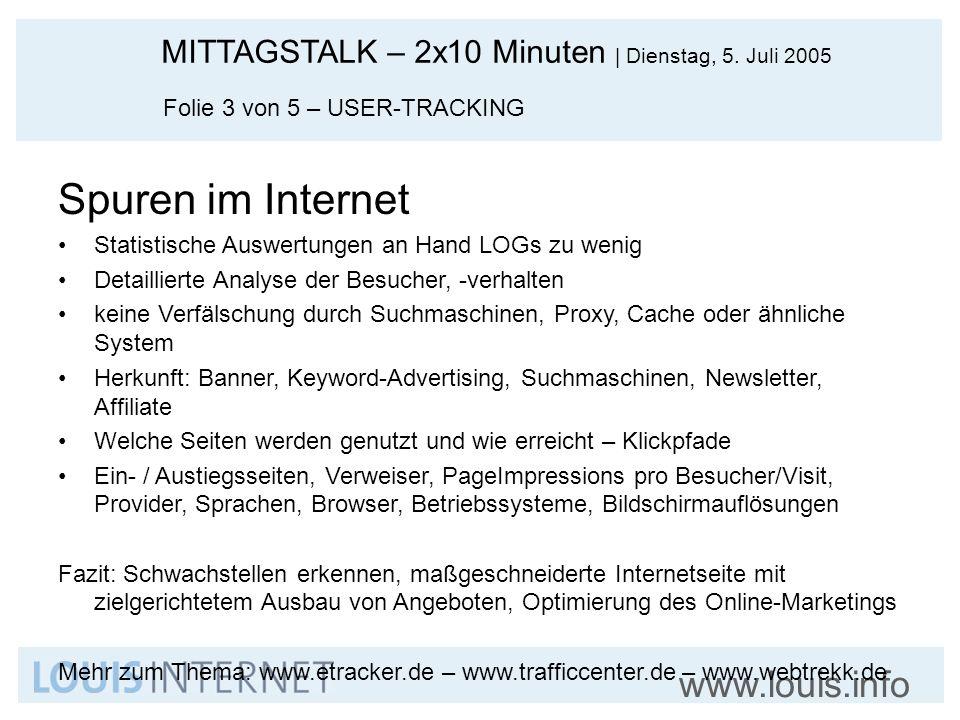 MITTAGSTALK – 2x10 Minuten   Dienstag, 5. Juli 2005 www.louis.info Folie 3 von 5 – USER-TRACKING Spuren im Internet Statistische Auswertungen an Hand