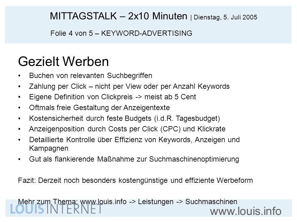 MITTAGSTALK – 2x10 Minuten   Dienstag, 5. Juli 2005 www.louis.info Folie 4 von 5 – KEYWORD-ADVERTISING Gezielt Werben Buchen von relevanten Suchbegrif