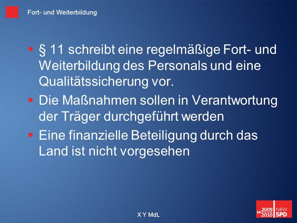 X Y MdL Fort- und Weiterbildung § 11 schreibt eine regelmäßige Fort- und Weiterbildung des Personals und eine Qualitätssicherung vor. Die Maßnahmen so