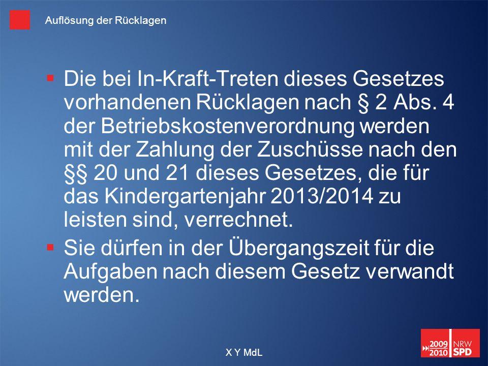 X Y MdL Auflösung der Rücklagen Die bei In-Kraft-Treten dieses Gesetzes vorhandenen Rücklagen nach § 2 Abs. 4 der Betriebskostenverordnung werden mit
