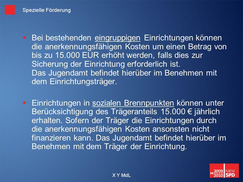 X Y MdL Spezielle Förderung Bei bestehenden eingruppigen Einrichtungen können die anerkennungsfähigen Kosten um einen Betrag von bis zu 15.000 EUR erh