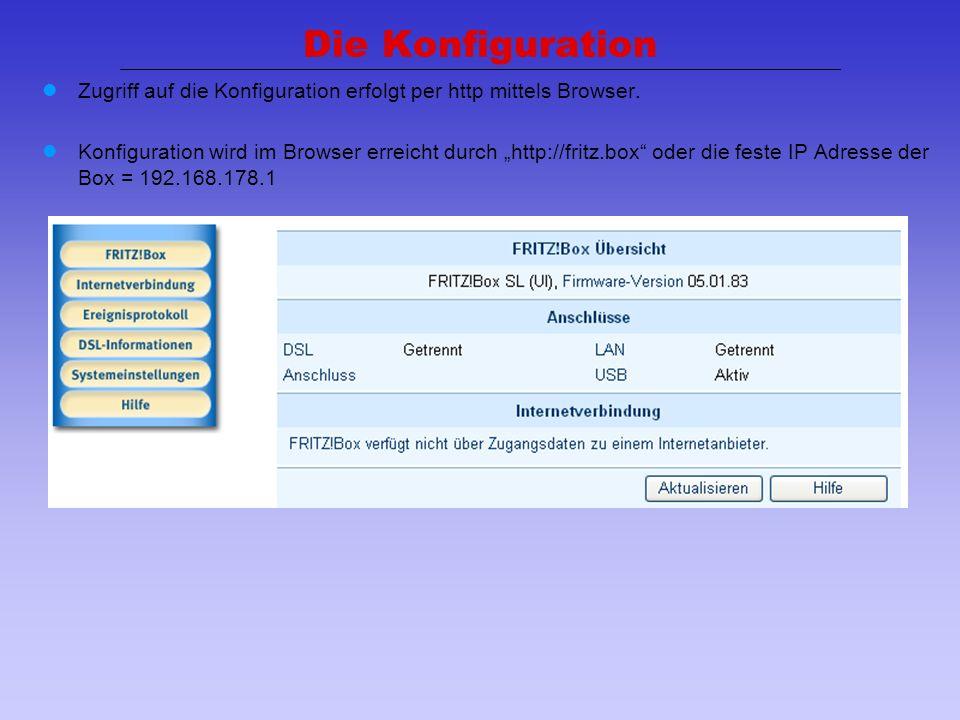 12 Die Konfiguration Zugriff auf die Konfiguration erfolgt per http mittels Browser. Konfiguration wird im Browser erreicht durch http://fritz.box ode