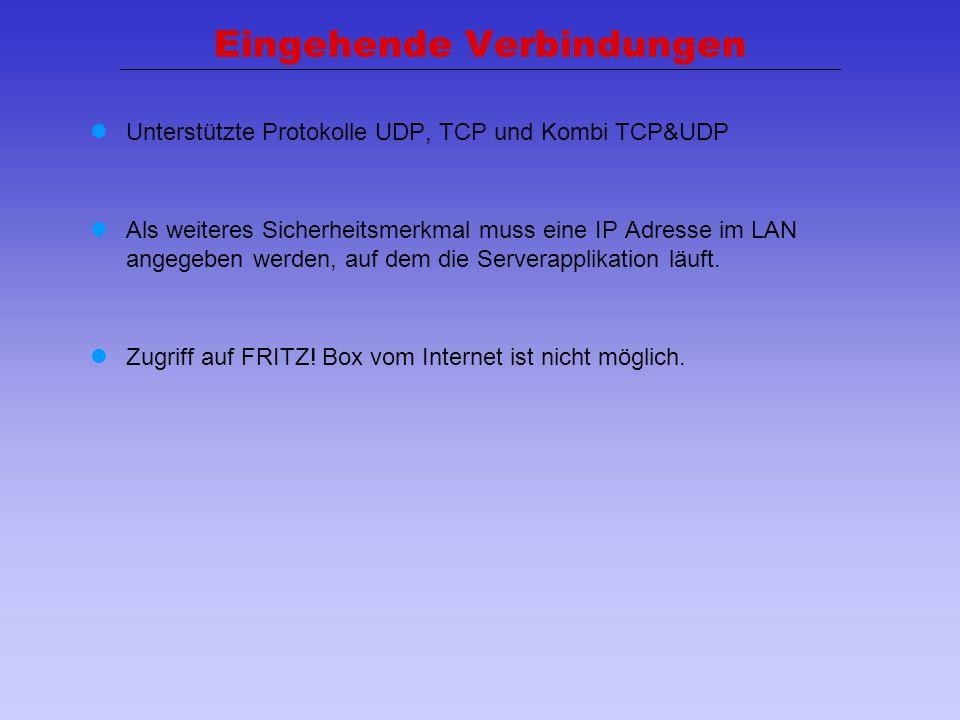 16 Eingehende Verbindungen Unterstützte Protokolle UDP, TCP und Kombi TCP&UDP Als weiteres Sicherheitsmerkmal muss eine IP Adresse im LAN angegeben we